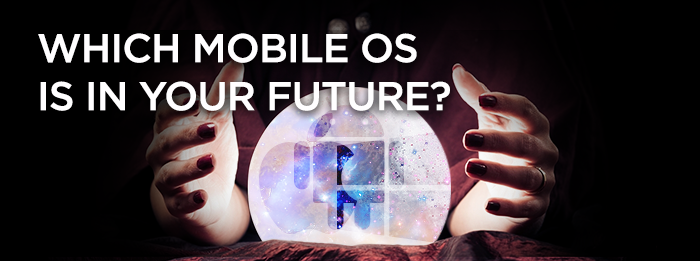 Which Mobile OS is in your Future?